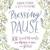 Pressing Pause - Karen Ehman, Ruth Schwenk