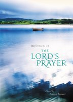 Reflections on the Lord's Prayer - Susan Brower