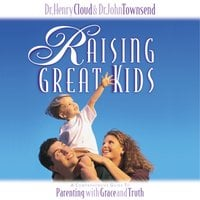 Raising Great Kids - John Townsend, Henry Cloud