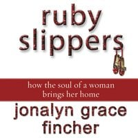 Ruby Slippers - Jonalyn Grace Fincher