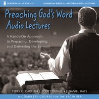 Preaching God's Word: Audio Lectures - J. Daniel Hays, Terry G. Carter, J. Scott Duvall