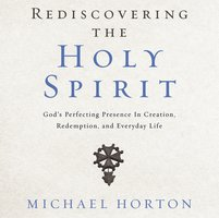Rediscovering the Holy Spirit - Michael Horton