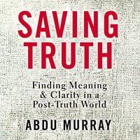 Saving Truth - Abdu Murray