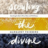 Scouting the Divine: Searching for God in Wine, Wool, and Wild Honey - Margaret Feinberg