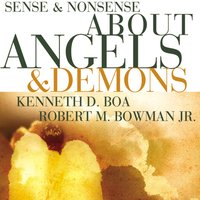 Sense and Nonsense about Angels and Demons - Kenneth D. Boa, Robert M. Bowman Jr.