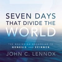 Seven Days That Divide the World - John C. Lennox