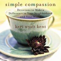 Simple Compassion - Keri Wyatt Kent