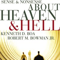 Sense and Nonsense about Heaven and Hell - Kenneth D. Boa,Robert M. Bowman Jr.