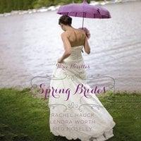 Spring Brides - Rachel Hauck,Meg Moseley,Lenora Worth