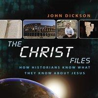 The Christ Files - John Dickson