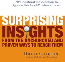 Surprising Insights from the Unchurched and Proven Ways to Reach Them - Thom S. Rainer