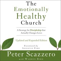The Emotionally Healthy Church, Updated and Expanded Edition - Peter Scazzero
