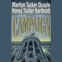 The Campaign - Nancy Tucker Northcott, Marilyn Tucker Quayle