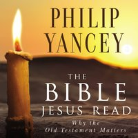 The Bible Jesus Read - Philip Yancey