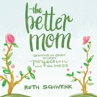 The Better Mom - Ruth Schwenk