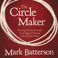 The Circle Maker - Mark Batterson