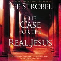 The Case for the Real Jesus - Lee Strobel