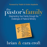 The Pastor's Family - Brian Croft, Cara Croft