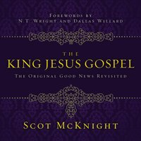 The King Jesus Gospel - Scot McKnight