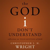 The God I Don't Understand - Christopher J. H. Wright