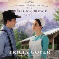 The Kissing Bridge - Tricia Goyer