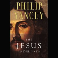 The Jesus I Never Knew - Philip Yancey