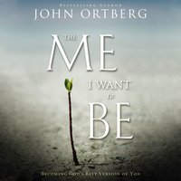 The Me I Want to Be - John Ortberg