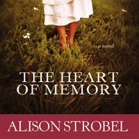 The Heart of Memory - Alison Strobel