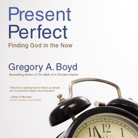 The Present Perfect - Gregory A. Boyd