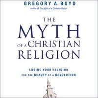 The Myth of a Christian Religion - Gregory A. Boyd