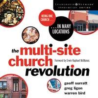 The Multi-Site Church Revolution - Geoff Surratt, Warren Bird, Greg Ligon