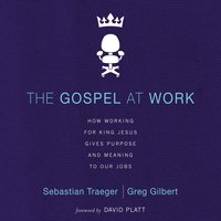 The Gospel at Work - Sebastian Traeger, Greg D. Gilbert