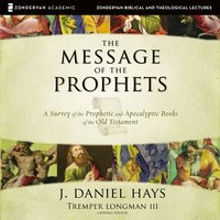 The Message of the Prophets: Audio Lectures - J. Daniel Hays