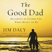 The Good Dad - Jim Daly