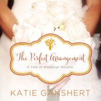 The Perfect Arrangement - Katie Ganshert