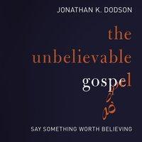 The Unbelievable Gospel