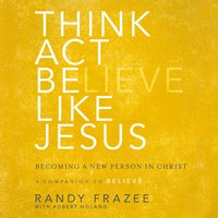 Think, Act, Be Like Jesus - Randy Frazee