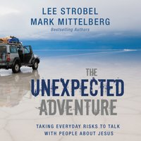 The Unexpected Adventure - Lee Strobel, Mark Mittelberg