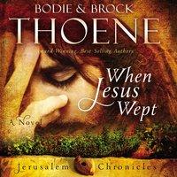When Jesus Wept - Bodie Thoene,Brock Thoene
