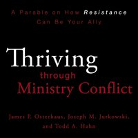 Thriving through Ministry Conflict - James P. Osterhaus, Joseph M. Jurkowski, Todd A. Hahn