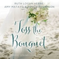 Toss the Bouquet - Ruth Logan Herne, Amy Matayo, Janice Thompson