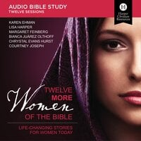 Twelve More Women of the Bible: Bible Study Source - Lisa Harper,Courtney Joseph,Karen Ehman,Bianca Juarez Olthoff,Chrystal Evans Hurst,Margaret Feinberg