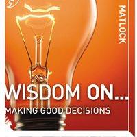 Wisdom On ... Making Good Decisions