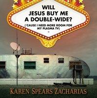 Will Jesus Buy Me a Double-Wide? - Karen Spears Zacharias