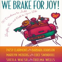 We Brake for Joy! - Patsy Clairmont, Sheila Walsh, Barbara Johnson, Marilyn Meberg, Luci Swindoll, Thelma Wells