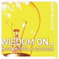 Wisdom On … Music, Movies and Television - Mark Matlock
