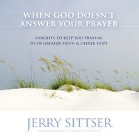 When God Doesn't Answer Your Prayer - Jerry L. Sittser