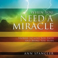 When You Need a Miracle - Ann Spangler