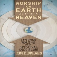 Worship on Earth as It Is in Heaven - Rory Noland