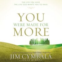 You Were Made for More - Jim Cymbala